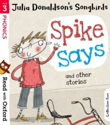 Read with Oxford: Stage 3: Julia Donaldson's Songbirds: Spike Says and Other Stories, Paperback / softback Book