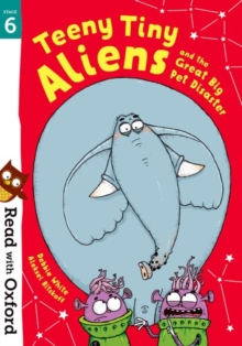 Read with Oxford: Stage 6: Teeny Tiny Aliens and the Great Big Pet Disaster, Paperback / softback Book