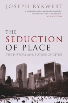 The Seduction of Place : The History and Future of the City, Paperback / softback Book