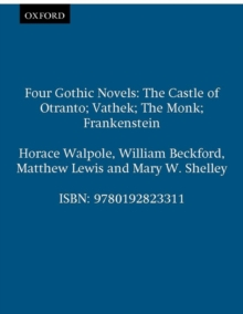Four Gothic Novels : The Castle of Otranto; Vathek; The Monk; Frankenstein, Paperback / softback Book