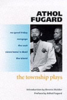 The Township Plays : No-Good Friday; Nongogo; The Coat; Sizwe Bansi is Dead; The Island, Paperback / softback Book