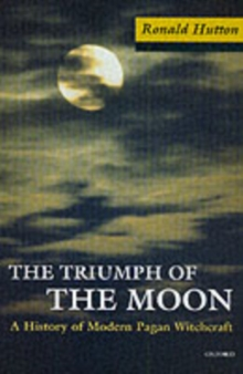 The Triumph of the Moon : A History of Modern Pagan Witchcraft, Paperback Book
