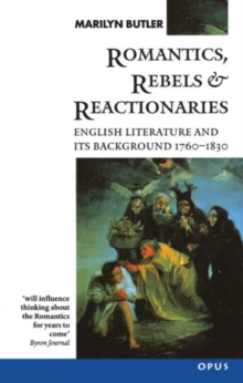 Romantics, Rebels and Reactionaries : English Literature and its Background 1760-1830, Paperback / softback Book