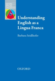 Understanding English as a Lingua Franca : A complete introduction to the theoretical nature and practical implications of English used as a lingua franca, Paperback / softback Book
