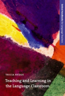Teaching and Learning in the Language Classroom : A guide to current ideas about the theory and practice of English language teaching, Paperback / softback Book