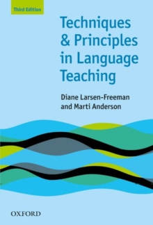 Techniques and Principles in Language Teaching (Third Edition) : Practical, step-by-step guidance for ESL teachers, and thought-provoking questions to stimulate further exploration, Paperback / softback Book