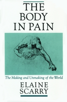 The Body in Pain : The Making and Unmaking of the World, Paperback / softback Book