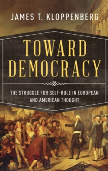 Toward Democracy : The Struggle for Self-Rule in European and American Thought, Hardback Book
