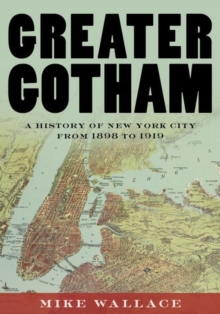 Greater Gotham : A History of New York City from 1898 to 1919, Hardback Book