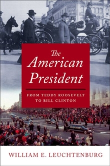 The American President : From Teddy Roosevelt to Bill Clinton, Hardback Book