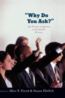 Why Do You Ask? : The Function of Questions in Institutional Discourse, Hardback Book
