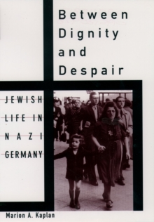 Between Dignity and Despair : Jewish Life in Nazi Germany, PDF eBook