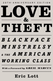 Love & Theft : Blackface Minstrelsy and the American Working Class, Paperback / softback Book