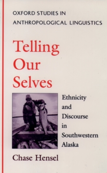 Telling Our Selves : Ethnicity and Discourse in Southwestern Alaska, PDF eBook