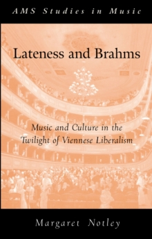 Lateness and Brahms : Music and Culture in the Twilight of Viennese Liberalism, PDF eBook