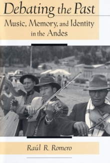 Debating the Past : Music, Memory, and Identity in the Andes, PDF eBook
