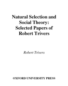 Natural Selection and Social Theory : Selected Papers of Robert Trivers, PDF eBook