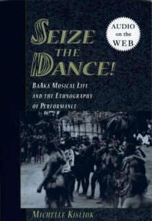 Seize the Dance : BaAka Musical Life and the Ethnography of Performance, PDF eBook