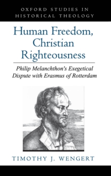 Human Freedom, Christian Righteousness : Philip Melanchthon's Exegetical Dispute with Erasmus of Rotterdam, PDF eBook