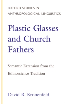Plastic Glasses and Church Fathers : Semantic Extension From the Ethnoscience Tradition, PDF eBook