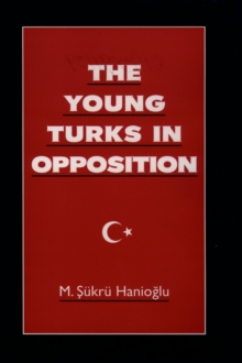 The Young Turks in Opposition, PDF eBook