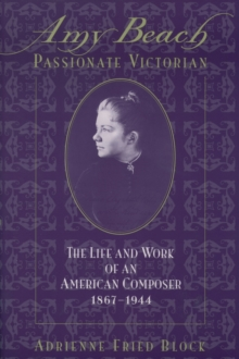 Amy Beach, Passionate Victorian : The Life and Work of an American Composer, 1867-1944, PDF eBook
