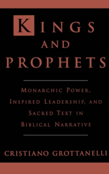 Kings and Prophets : Monarchic Power, Inspired Leadership, and Sacred Text in Biblical Narrative, PDF eBook