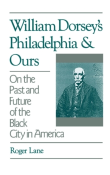 William Dorsey's Philadelphia and Ours : On the Past and Future of the Black City in America, PDF eBook