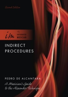 Indirect Procedures : A Musician's Guide to the Alexander Technique, Paperback / softback Book