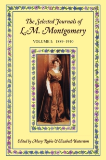 The Selected Journals of L. M. Montgomery: Volume I: 1889-1910, Paperback Book