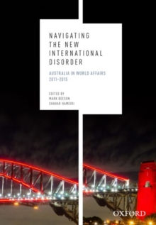 Navigating the New International Disorder : Australia in World Affairs 2011 - 2015, Paperback Book