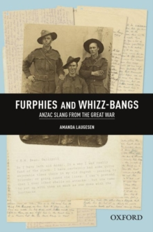 Furphies and Whizz-bangs: Anzac Slang from the Great War, Paperback Book