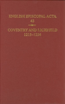 English Episcopal Acta, 43 : Coventry & Lichfield 1215-1256, Hardback Book