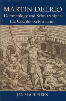 Martin Delrio : Demonology and Scholarship in the Counter-Reformation, Hardback Book