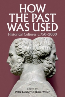 How the Past was Used : Historical cultures, c. 750-2000, Hardback Book