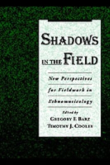 Shadows in the Field : New Perspectives for Fieldwork in Ethnomusicology, PDF eBook