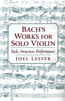 Bach's Works for Solo Violin : Style, Structure, Performance, PDF eBook