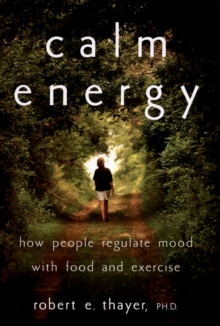 Calm Energy : How People Regulate Mood with Food and Exercise, PDF eBook