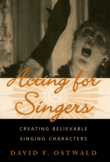 Acting for Singers : Creating Believable Singing Characters, PDF eBook