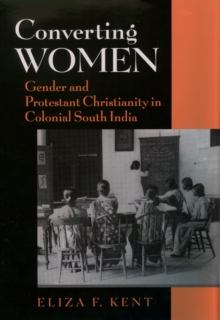 Converting Women : Gender and Protestant Christianity in Colonial South India, PDF eBook