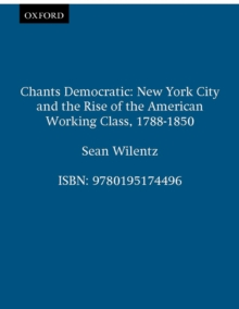 Chants Democratic : New York City and the Rise of the American Working Class, 1788-1850, PDF eBook