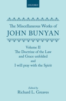 The Miscellaneous Works of John Bunyan: Volume II: The Doctrine of the Law and Grace Unfolded; I Will Pray with the Spirit, Hardback Book