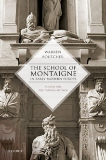 The School of Montaigne in Early Modern Europe : Volume One: The Patron Author, Hardback Book