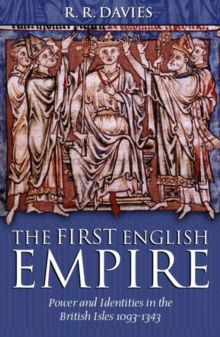 The First English Empire : Power and Identities in the British Isles 1093-1343, Hardback Book
