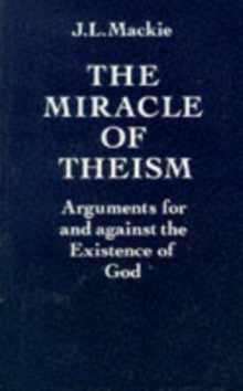 The Miracle of Theism : Arguments for and against the Existence of God, Paperback / softback Book