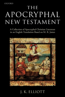 The Apocryphal New Testament : A Collection of Apocryphal Christian Literature in an English Translation, Paperback Book