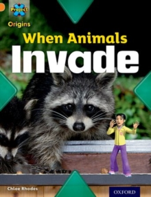 Project X Origins: Orange Book Band, Oxford Level 6: Invasion: When Animals Invade, Paperback / softback Book