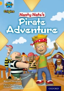 Project X Origins: Gold Book Band, Oxford Level 9: Pirates: Nasty Nate's Pirate Adventure, Paperback / softback Book