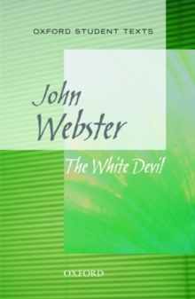 Oxford Student Texts: The White Devil, Paperback / softback Book