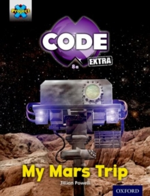 Project X CODE Extra: Yellow Book Band, Oxford Level 3: Galactic Orbit: My Mars Trip, Paperback Book